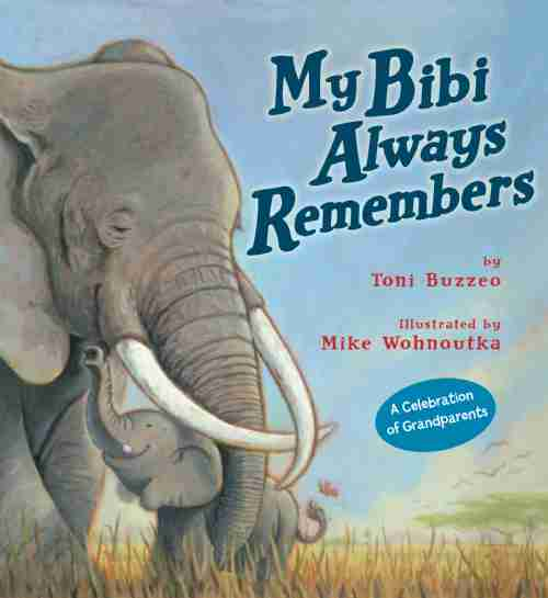 The cover to My Bibi Always Remembers thanks to Disney Press and copyright Mike Wohnoutka.  Used with permission.